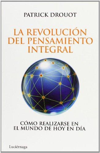 9788492545452: La revolución del pensamiento integral: Cómo realizarse en el mundo de hoy en día (Prevenir Y Sanar)