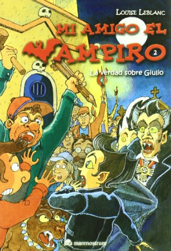 MI AMIGO EL VAMPIRO: 2. LA VERDAD SOBRE GIULIO: LOUISE LEBLANC