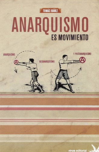 Anarquismo es movimiento : anarquismo, neoanarquismo y: Tomas Ibanez Gracia