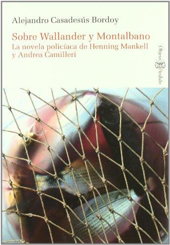 9788492562725: Sobre Wallander y Montalbano. La Novela Policíaca de Henning Mankell y Andrea Camilleri