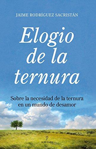 9788492573011: Elogio de la ternura: Sobre la necesidad de la ternura en un mundo de desamor (Ensayo (almuzara))