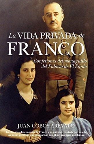 9788492573097: La vida privada de Franco: Confesiones del monaguillo del Palacio de El Pardo (Cronicas Y Memorias)