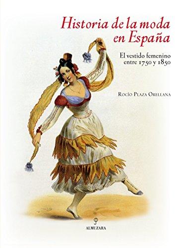 9788492573226: Historia de la moda en España: El vestido femenino entre 1750 y 1850