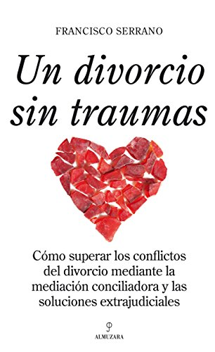 9788492573301: Un divorcio sin traumas : cA³mo superar los conflictos del divorcio mediante la mediaciA³n conciliadora y las soluciones extrajudiciales