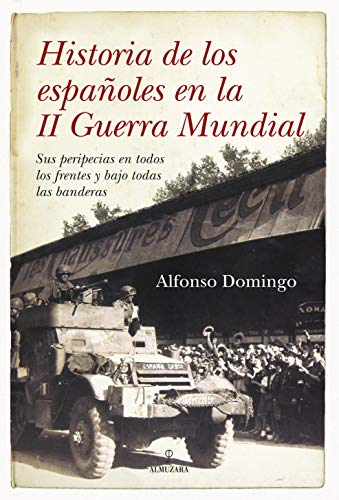 9788492573363: Historia de los españoles en la II Guerra Mundial: Sus peripecias en todos los frentes y bajo todas las banderas