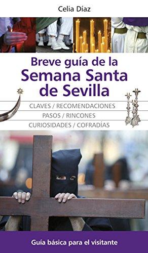 9788492573523: Breve guAa de la Semana Santa de Sevilla : descAºbrala : claves y recomendaciones