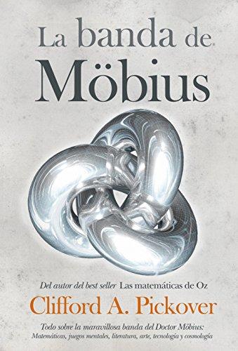 9788492573530: La banda de Mobius / The Mobius Strip: Todo sobre la maravillosa banda del Dr. Mobius: Matematicas, juegos, literatura, arte, tecnologia y cosmologia ... Technology, and Cosmology (Spanish Edition)