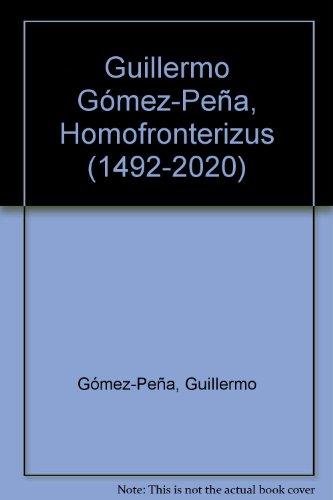 9788492579259: Guillermo Gómez-Peña, Homofronterizus (1492-2020)
