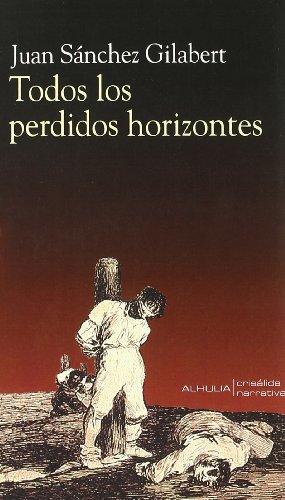 Todos los perdidos horizontes/ All the lost: Juan Sanchez Gilabert