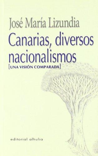 CANARIAS, DIVERSOS NACIONALISMOS : (UNA VISIÓN COMPARADA): LIZUNDIA ZAMALLOA, JOSÉ