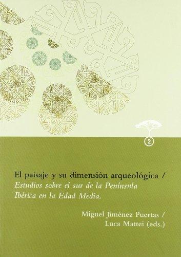 9788492593736: Paisaje y su Dimension Arqueologica, El./ Estudios Sobre el (Arqueol.paisaje, 2)
