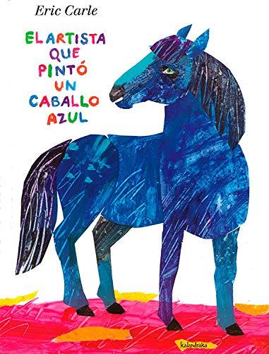 9788492608546: Eric Carle - Spanish: El Artista Que Pinto Un Caballo Azul