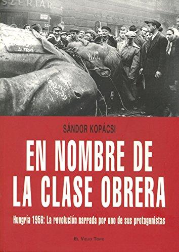 9788492616138: En nombre de la clase obrera: Hungría 1956: La revolución narrada por uno de sus protagonistas (Spanish Edition)