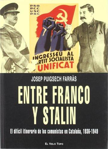 9788492616480: Entre Franco y Stalin. El dificil itinerario de los comunistas en Cataluna,1936-1949