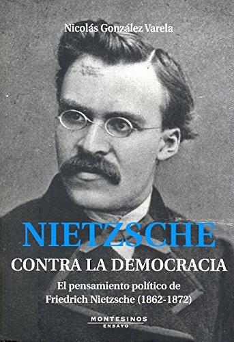 9788492616671: Nitzsche. Contra la democracia: El pensamiento político de Friedrich Nietsche (Ensayo)