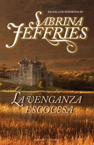 Venganza escocesa, La (Escuela de senoritas/ The School for Heiresses) (Spanish Edition): Sabrina ...