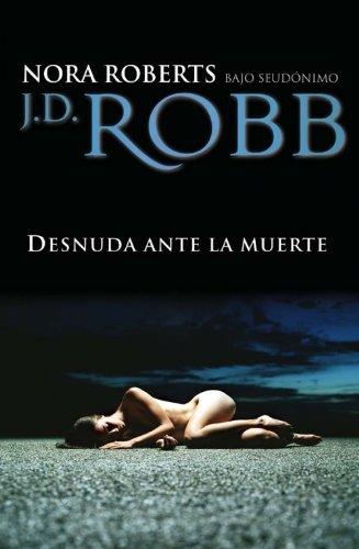 Desnuda ante la muerte (Spanish Edition): JD Robb