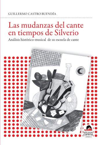 9788492619955: Las mudanzas del cante en tiempos de Silverio: Analisis Historico-musical de su escuela de cante (Spanish Edition)