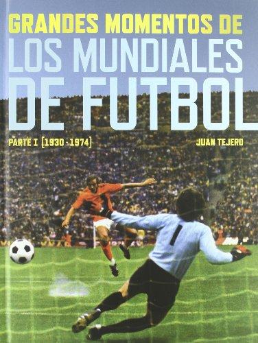 Grandes momentos de los Mundiales de Fútbol.: Tejero García-Tejero, Juan