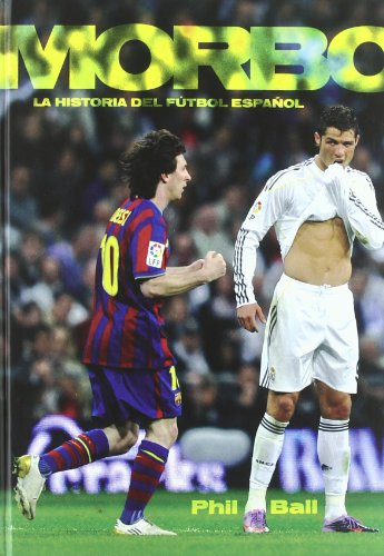 Morbo: La historia del fútbol español (Spanish Edition) (9788492626762) by Ball, Phil