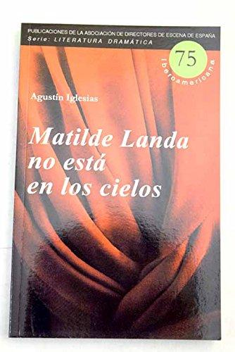 9788492639830: Matilde Landa no está en los cielos (Serie Literatura Dramática Iberoamericana)