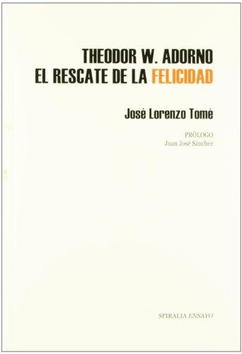 9788492646692: 7.THEODOR W.ADORNO.EL RESCATE DE LA FELICIDAD