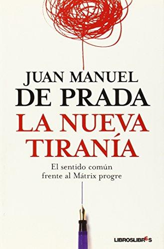 9788492654017: La Nueva Tirania: el Sentido Comun Frente al Matrix Progre