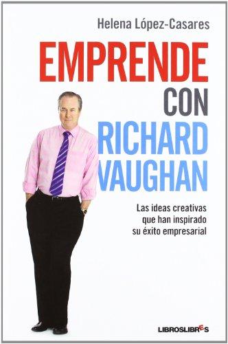 9788492654963: Emprende con Richard Vaughan: Las ideas creativas que han inspirado su éxito empresarial