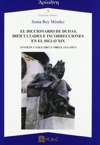 DICCIONARIO DE DUDAS, DIFICULTADES E INCORRECCIONES S. XIX - ANTOLIN Y SAEX Y ORELLANA