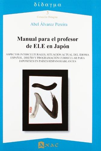 9788492658176: Manual para el profesor de ELE en Japón: Aspectos interculturales, situación actual del idioma español, diseño y programación curricular para japoneses en países hispanohablantes (Didagma)