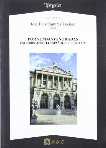9788492658183: Por sendas ignoradas: estudios sobre el español del siglo XIX