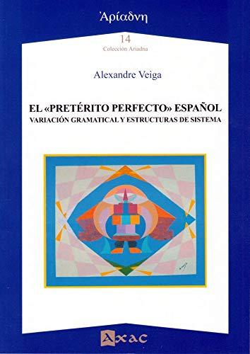 """9788492658671: Pretérito perfecto"""" español, El: Variación gramatical y estructuras de sistema: 14 (Ariadna)"""