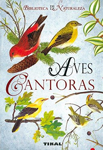 Aves cantoras/ Songbirds (Biblioteca De La Naturaleza/ Nature Library) (Spanish Edition):...