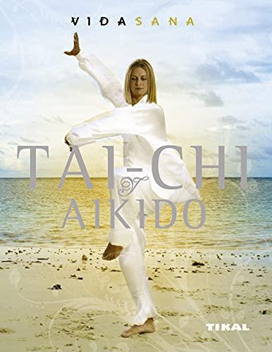 Tai chi y aikido / Tai chi and Aikido (Vida Sana / Healthy Living) (Spanish Edition): ...
