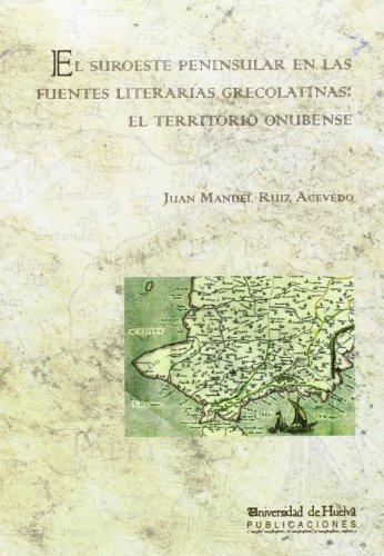9788492679454: El suroeste peninsular en las fuentes literarias grecolatinas: el territorio onubense: 99 (Arias montano)