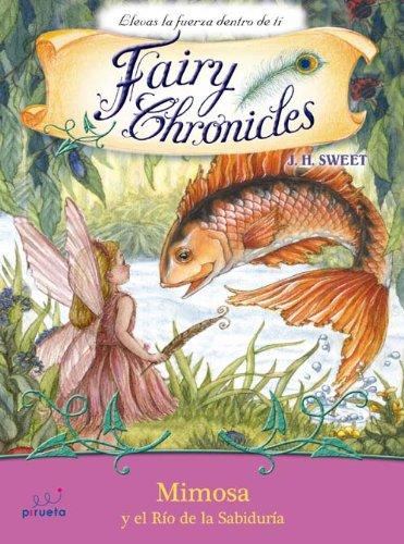 Mimosa y el rio de la sabiduria (Spanish Edition) (Fairy Chronicles (Numbered)): J.H. Sweet