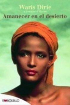 9788492695188: Amanecer en el desierto: La asombrosa historia de Waris Dirie que lucha con coraje contra la opresión y triunfa como una auténtica campeona. (EMBOLSILLO)