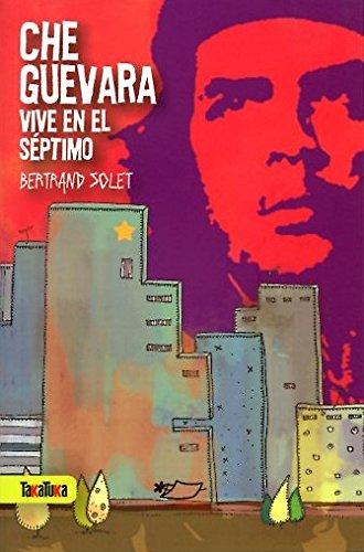 9788492696901: Che Guevara vive en el séptimo (Takatuka Novelas)