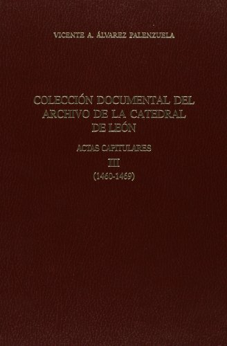 9788492708048: Coleccion documental archivo de lacatedral de León: actas capitulares (1460-1469)