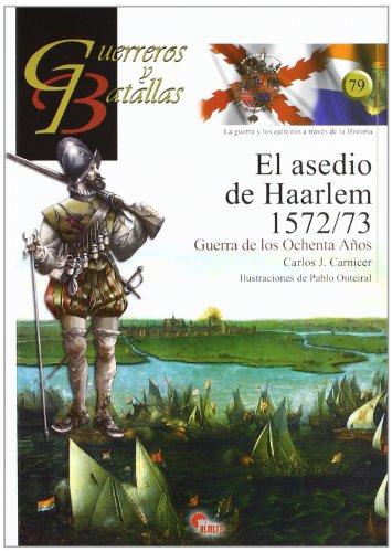 9788492714421: GUERREROS Y BATALLAS 79: ASEDIO DE HAARLEM 1572-1573
