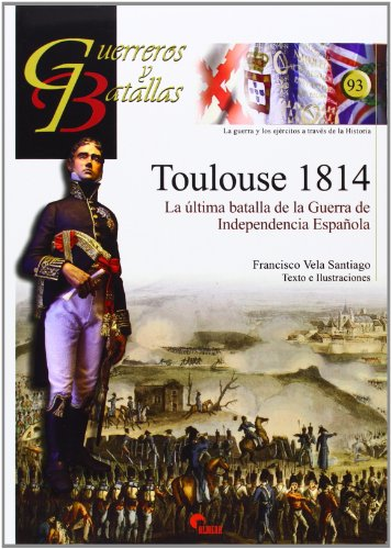 9788492714667: Toulouse 1814: La última Batalla de la Guerra De Independencia Española