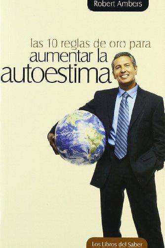 9788492716258: 10 Reglas De Oro Para Aumentar La Autoestima, Las (Cuadernos de ejercicios)