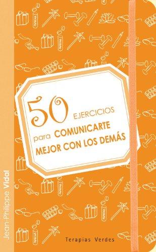 50 Ejercicios para comunicarse mejor con los demas.: Vidal, Jean-Philippe