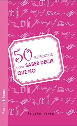 9788492716708: 50 ejercicios para saber decir que no (Spanish Edition)