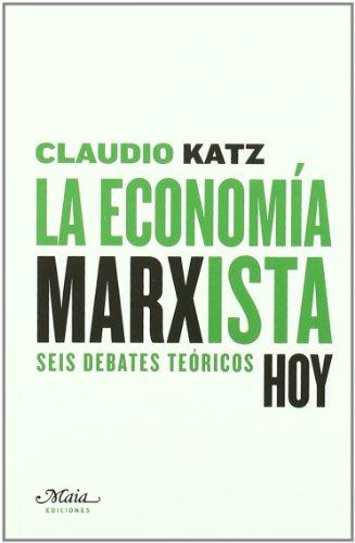 La economà a marxista, hoy : seis: Claudio Katz