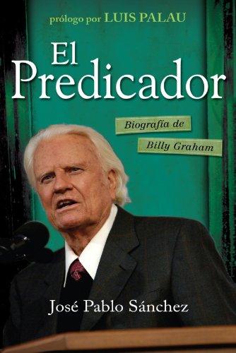 El predicador: Biografía de Billy Graham (Spanish Edition): Sánchez, José Pablo