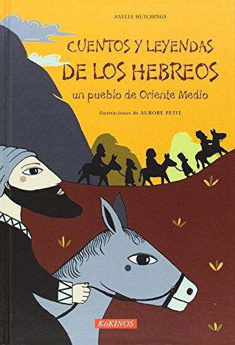 CUENTOS Y LEYENDAS DE LOS HEBREOS, UN PUEBLO DE ORIENTE MEDIO: Axelle Hutchings, (aut.) Aurore ...