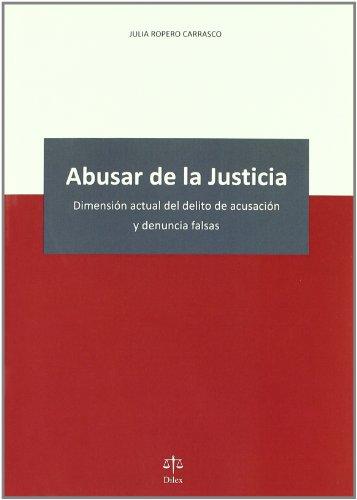 9788492754113: Abusar de la Justicia : dimensión actual del delito de acusación y denuncia falsas
