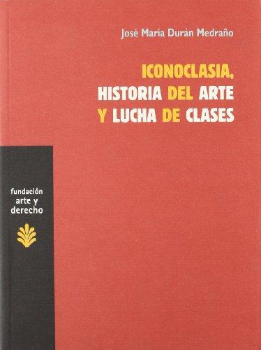 Iconoclasia. Historia del arte y lucha de: DURAN MEDRAÑO, JOSE