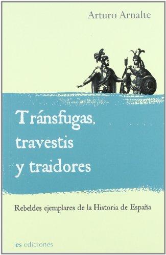 9788492760022: Transfugas, travestis y traidores/ Deserter, transvestites and traitors: Rebeldes Ejemplares De La Historia De Espana/ Model Rebels of the Spain History (Spanish Edition)